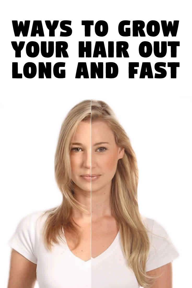 Ways to grow your hair out long and fast