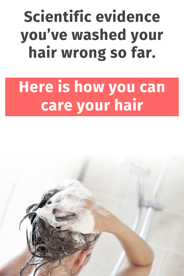 Scientific evidence you've washed your hair wrong so far. Here is how you can care your hair