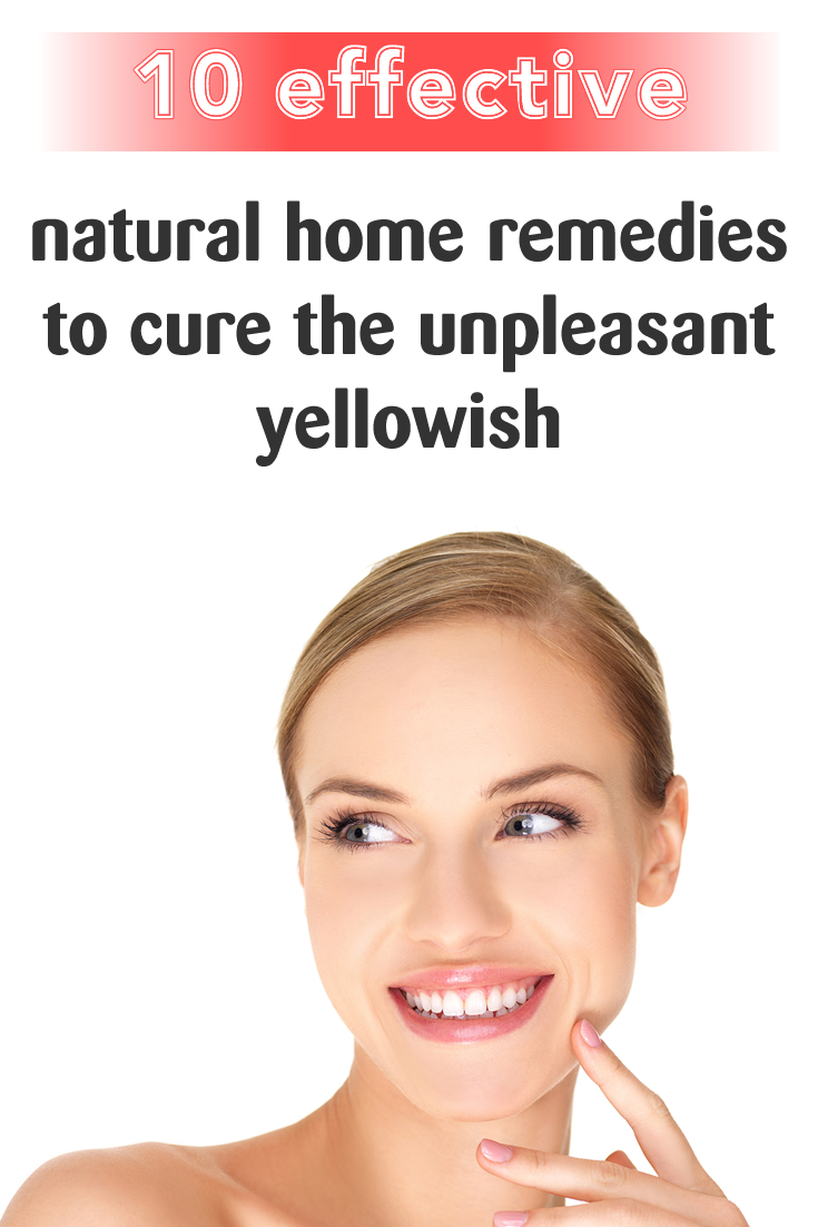 10 effective natural home remedies to cure the unpleasant yellowish color of the teeth