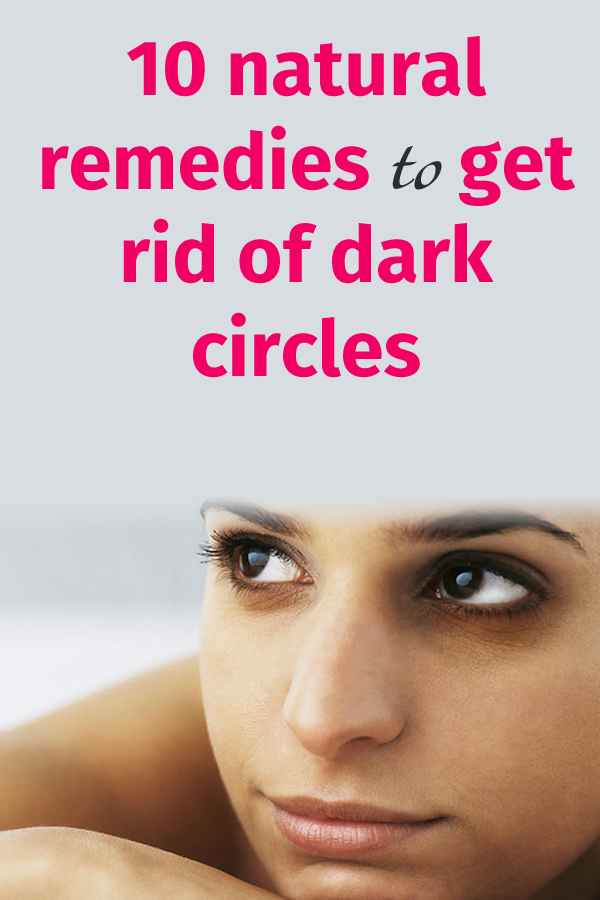 10 natural remedies to get rid of dark circles