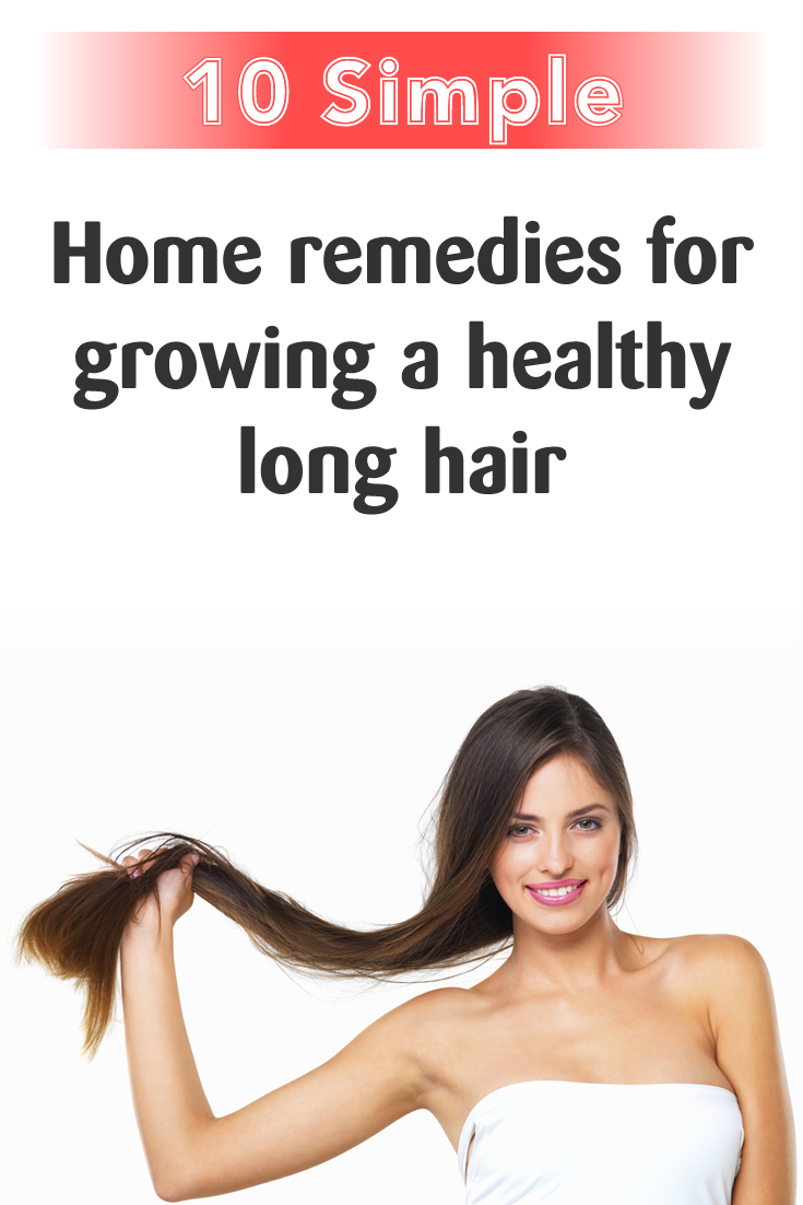 10 simple home remedies for growing a healthy long hair
