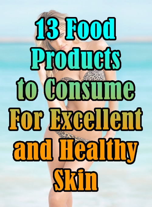 13 Food Products to Consume For Excellent and Healthy Skin