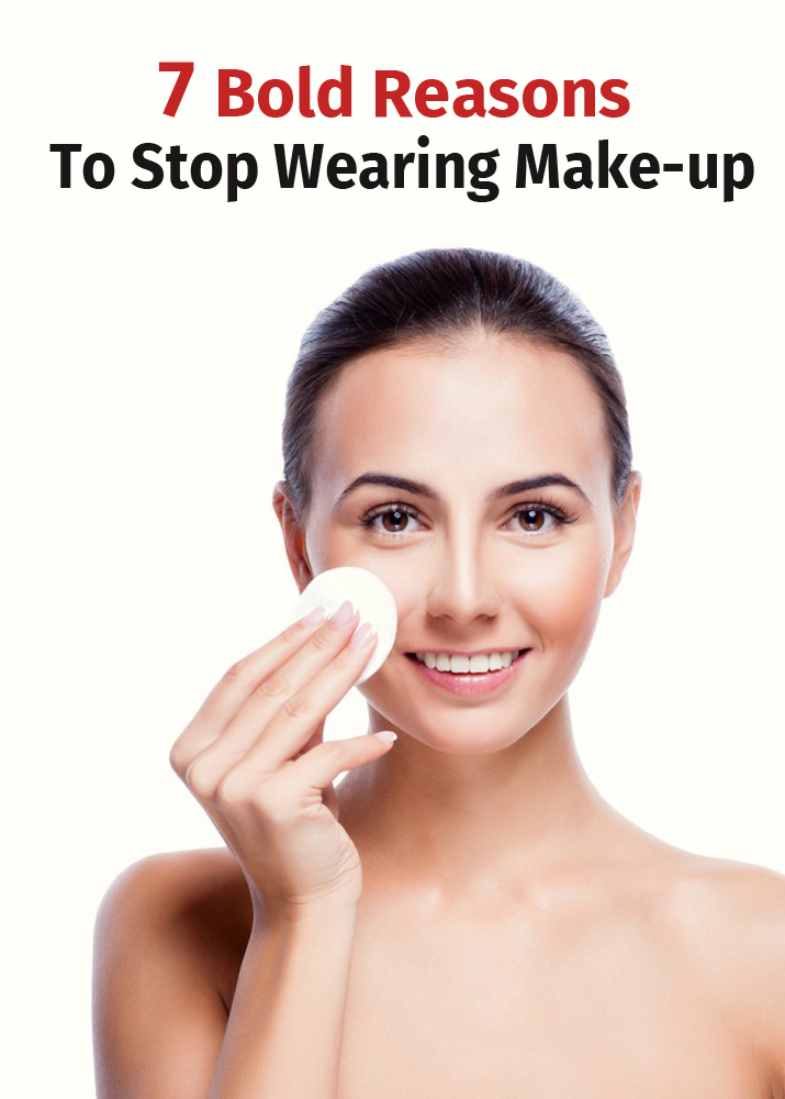 7 Bold reasons to stop wearing make-up