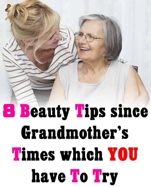 8 Beauty Tips since Grandmother's Times which You have To Try
