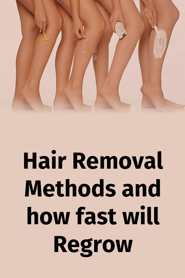 Hair Removal Methods and how fast will Regrow