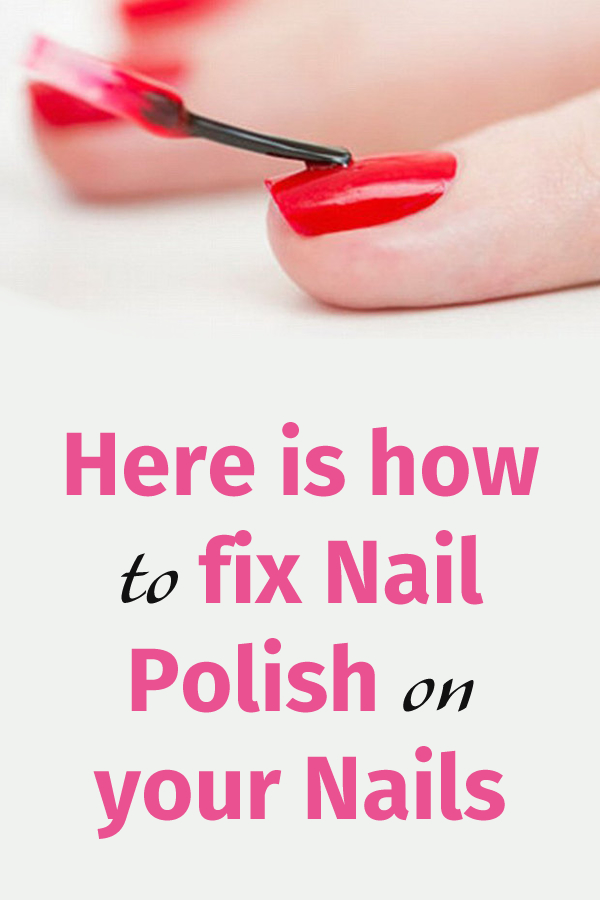 Here is how to fix Nail Polish on your Nails