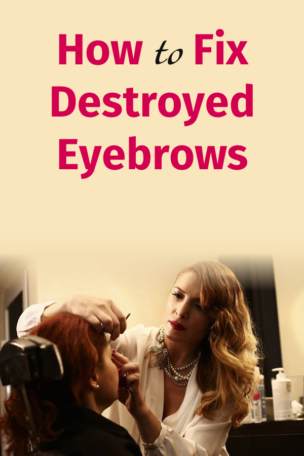 How to Fix Destroyed Eyebrows