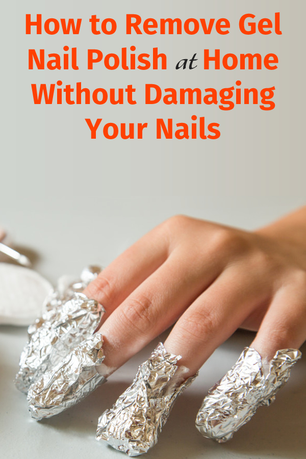 How to Remove Gel Nail Polish at Home Without Damaging Your Nails