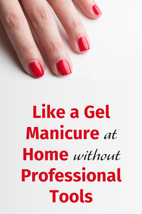 Like a Gel Manicure at Home without Professional Tools
