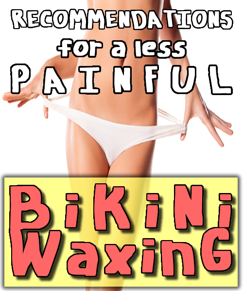 Recommendations for a Less Painful Bikini Waxing