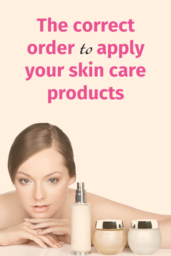 The correct order to apply your skin care products