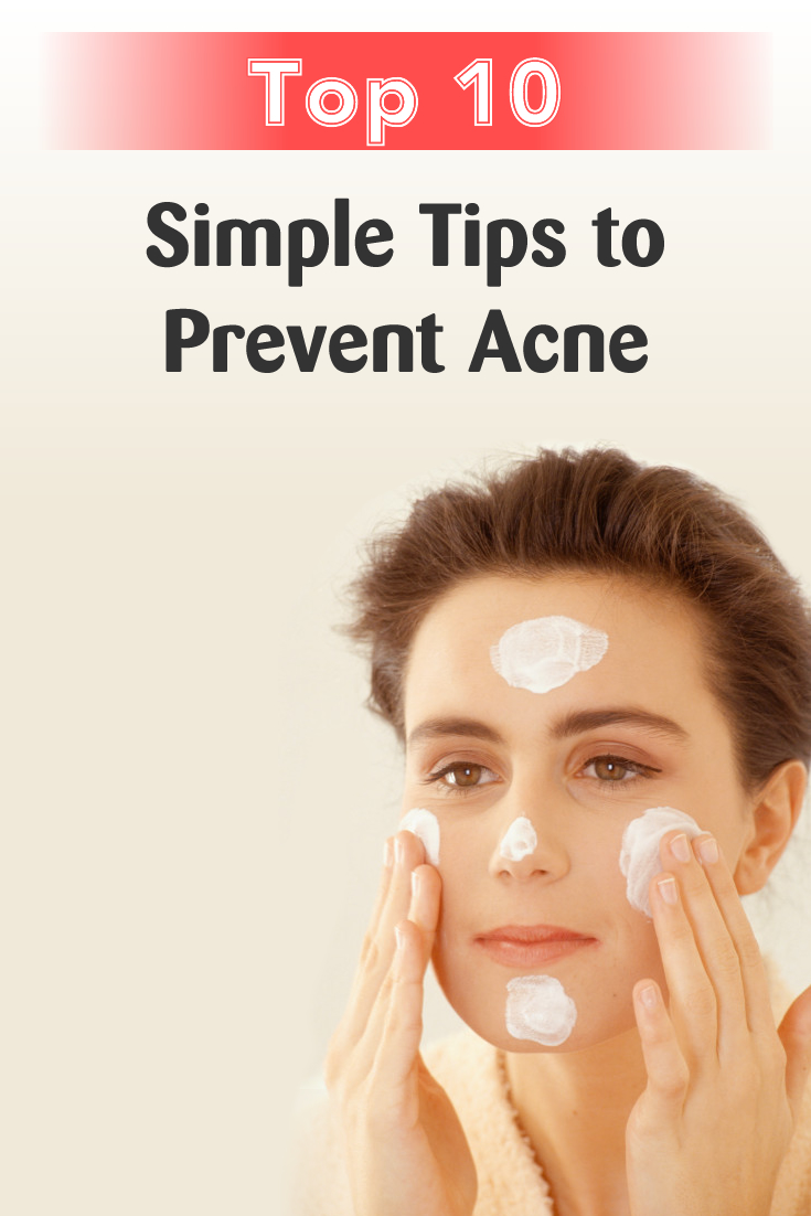Top 10 Simple Tips to Prevent Acne