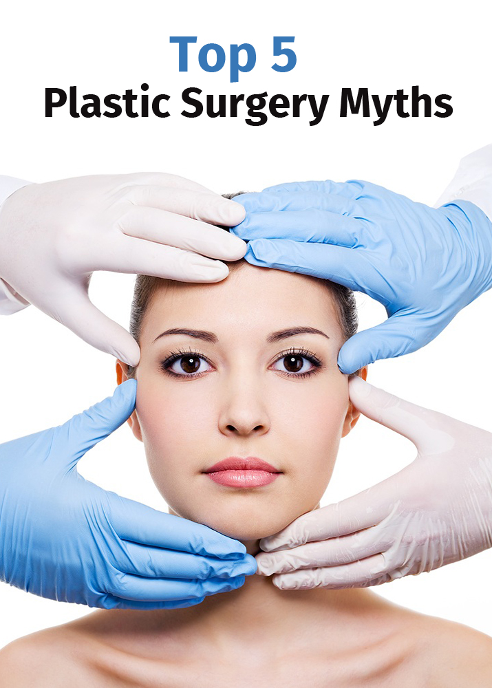 Top 5 plastic surgery myths