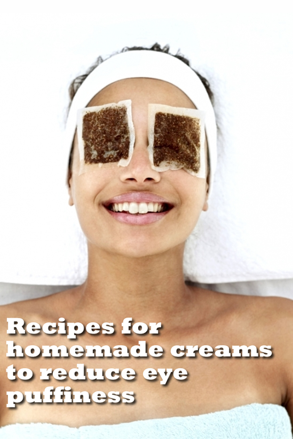 Recipes for homemade creams to reduce eye puffiness